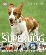 How to Train a Superdog - Gwen Bailey