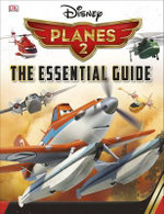 Disney Planes : Fire and Rescue : The Essential Guide - Dorling Kindersley