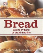 Bread : Baking by Hand or Bread Machine - Eric Treuille