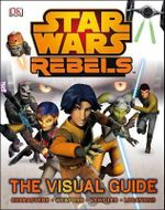 Star Wars Rebels : The Visual Guide - Dorling Kindersley