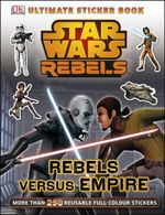 Star Wars: Rebels: Rebels Versus Empire: Ultimate Sticker Book : More Than 250 Reuseable Full-Color Stickers - Dorling Kindersley