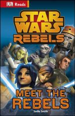 Star Wars Rebels : Meet the Rebels : DK Reads - Dorling Kindersley