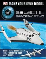 Make Your Own Virgin Galactic Spaceship Two - Dorling Kindersley