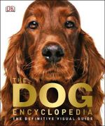 The Dog Encyclopedia - Dorling Kindersley