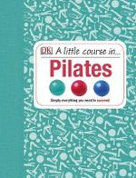 A Little Course in Pilates - Dorling Kindersley