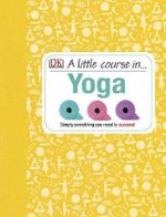 A Little Course in Yoga - Dorling Kindersley