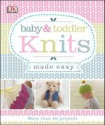 Baby & Toddler Knits Made Easy - Dorling Kindersley