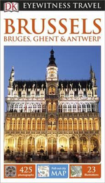 Brussels, Bruges, Ghent & Antwerp : DK Eyewitness Travel Guide   - Dorling Kindersley