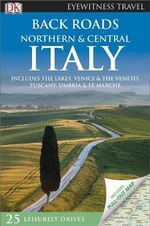 Back Roads Northern & Central Italy : Eyewitness Back Roads Travel Guide - Dorling Kindersley