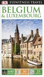 DK Eyewitness Travel Guide : Belgium & Luxembourg - Dorling Kindersley