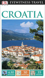 Croatia : DK Eyewitness Travel Guide - Dorling Kindersley