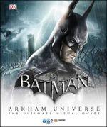 Batman : Arkham Universe: The Ultimate Visual Guide - Dorling Kindersley