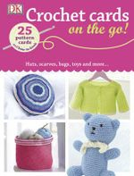Crochet Cards on the Go! : Hats, scarves, bags, toys and more... - Dorling Kindersley