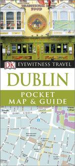 Dk Eyewitness Travel Pocket Map & Guide : Dublin - Dorling Kindersley