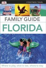 Eyewitness Travel Family Guide Florida : DK Eyewitness Travel Family Guides - Dorling Kindersley