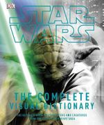 Star Wars : The Complete Visual Dictionary : The Ultimate Guide To Characters and Creatures From The Entire Star Wars Saga - Dorling Kindersley