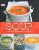 Soup : Hearty, Simple Soups For All Seasons - Dorling Kindersley