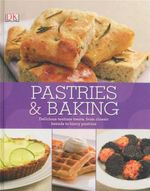 Pastries & Baking : Delicious Teatime Treats, From Classic Breads To Fancy Pastries - Dorling Kindersley