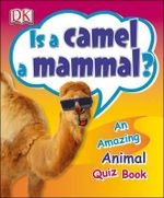 Is a Camel a Mammal? : An Amazing Animal Quiz Book