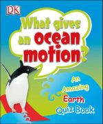 What Gives an Ocean Motion? : An Amazing Earth Quiz Book