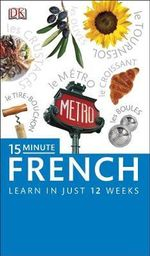 15-minute French : Speak French in Just 15 Minutes a Day - Dorling Kindersley