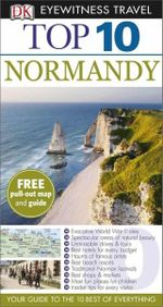 DK Eyewitness Top 10 Travel Guide : Normandy - Dorling Kindersley