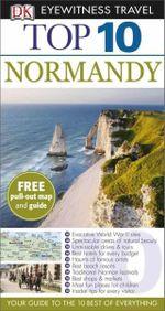 DK Eyewitness Top 10 Travel Guide : Normandy : DK Eyewitness Top 10 Travel Guide - Dorling Kindersley