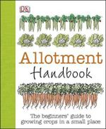 Allotment Handbook : A Year of Potting, Plotting and Feasting
