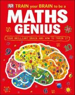 Train Your Brain to be a Maths Genius - Dorling Kindersley