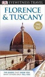 DK Eyewitness Travel Guide : Florence & Tuscany - DK Publishing