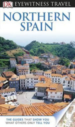 DK Eyewitness Travel Guide : Northern Spain   - Dorling Kindersley