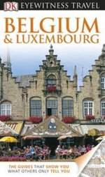 Belgium & Luxembourg : DK Eyewitness Travel Guide - Dorling Kindersley