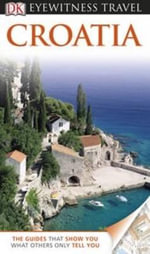 DK Eyewitness Travel Guide : Croatia - Leandro Zoppe