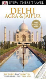 Delhi, Agra & Jaipur DK Eyewitness Travel Guide : Free Pull-out Map - Anuradha Chaturvedi