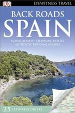 DK Eyewitness Travel Guide : Back Roads Spain : DK Eyewitness Travel Back Roads - DK Publishing