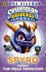 Spyro Versus the Mega Monster : Skylanders Mask of Power : Book 1 - Onk Beakman