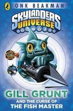 Gill Grunt and the Curse of the Fish Master : Skylanders Universe : Mask of Power : Book 2 - Onk Beakman