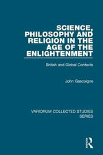 Science, Philosophy and Religion in the Age of the Enlightenment : British and Global Contexts - John Gascoigne