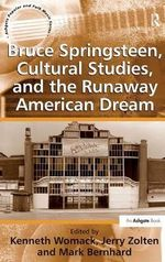 Bruce Springsteen, Cultural Studies and the Runaway American Dream : Ashgate Popular and Folk Music Series - Kenneth Womack