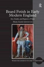 Beard Fetish in Early Modern England : Sex, Gender, and Registers of Value - Mark Albert Johnston