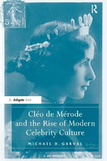 Claeo De Maerode and the Rise of Modern Celebrity Culture - Michael Garval