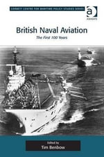 British Naval Aviation : The First 100 Years - Tim Benbow