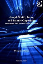 Jesus, Satan and Joseph Smith : The Mormon Cosmic Triad - Douglas J. Davies