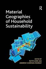 Material Geographies of Household Sustainability - Ruth Lane