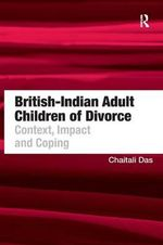 British-Indian Adult Children of Divorce : Context, Impact and Coping - Chaitali Das
