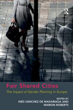 Fair Shared Cities : The Impact of Gender Planning in Europe
