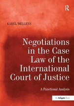 Negotiations in the Case Law of the International Court of Justice : A Functional Analysis - Karel Wellens
