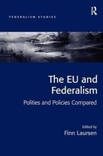 The EU and Federalism : Polities and Policies Compared - Finn Laursen