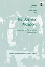 The Bosnian Diaspora : Integration in Transnational Communities - Marko Valenta