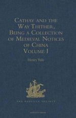 Cathay and the Way Thither, Being a Collection of Medieval Notices of China : Volume I
